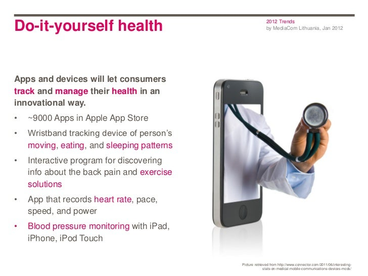 2012 TrendsDo-it-yourself health                                     by MediaCom Lithuania, Jan 2012Apps and devices will ...