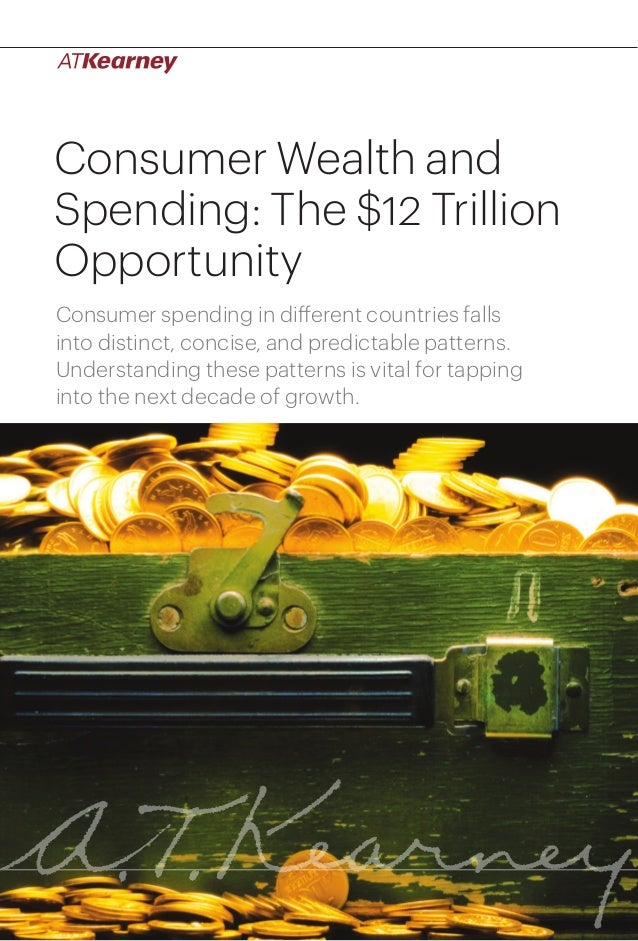 Consumer Wealth and Spending: The $12 Trillion Opportunity Consumer spending in different countries falls into distinct, c...