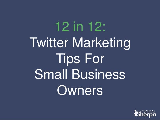 12 in 12: Twitter Marketing Tips For Small Business Owners