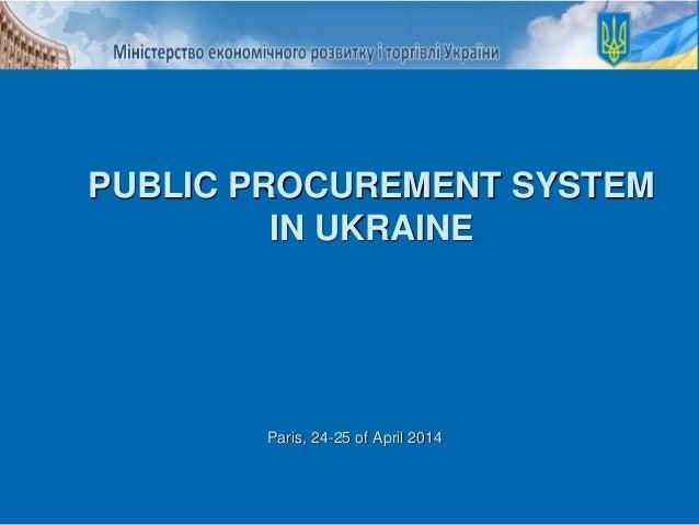 Paris, 24-25 of April 2014 PUBLIC PROCUREMENT SYSTEM IN UKRAINE