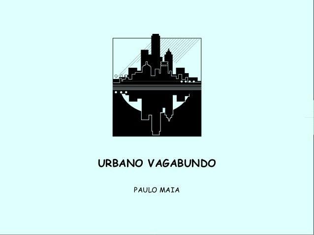 URBANO VAGABUNDO    PAULO MAIA