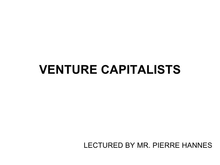 VENTURE CAPITALISTS LECTURED BY MR. PIERRE HANNES