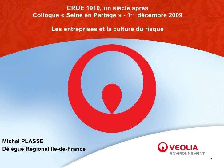 CRUE 1910, un siècle après Colloque «Seine en Partage» - 1 er   décembre 2009 Les entreprises et la culture du risque Mi...