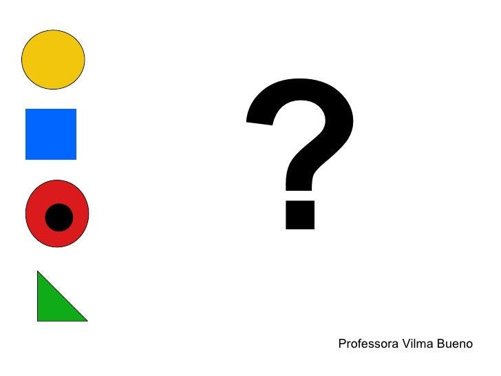 ? Professora Vilma Bueno