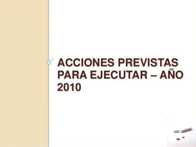 ACCIONES PREVISTAS PARA EJECUTAR – AÑO 2010