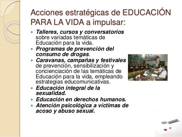 Acciones estratégicas de EDUCACIÓN PARA LA VIDA a impulsar:  Talleres, cursos y conversatorios sobre variadas temáticas d...
