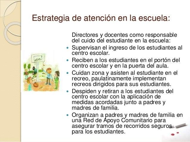 Estrategia de atención en la escuela: Directores y docentes como responsable del cuido del estudiante en la escuela:  Sup...