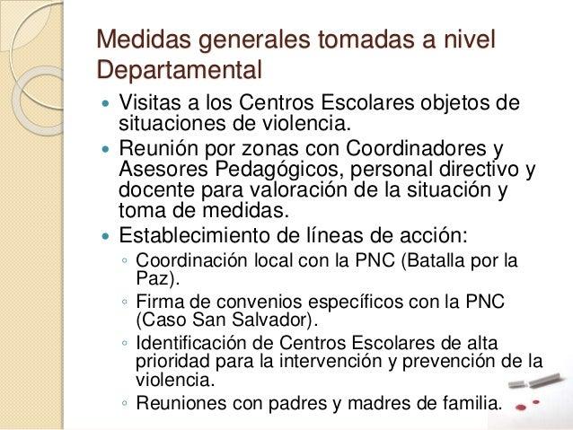Medidas generales tomadas a nivel Departamental  Visitas a los Centros Escolares objetos de situaciones de violencia.  R...