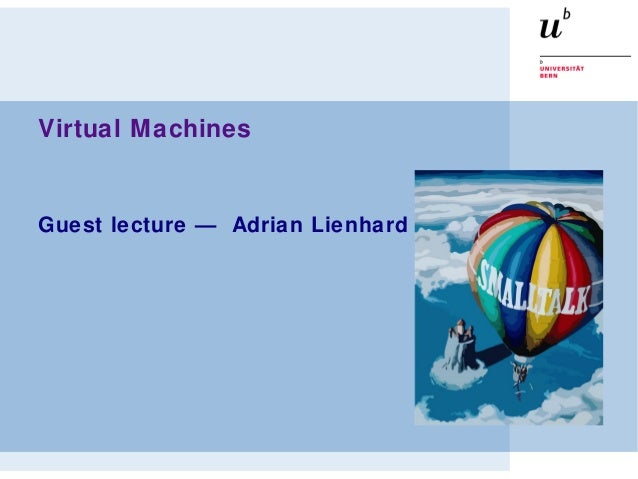 Virtual Machines Guest lecture — Adrian Lienhard