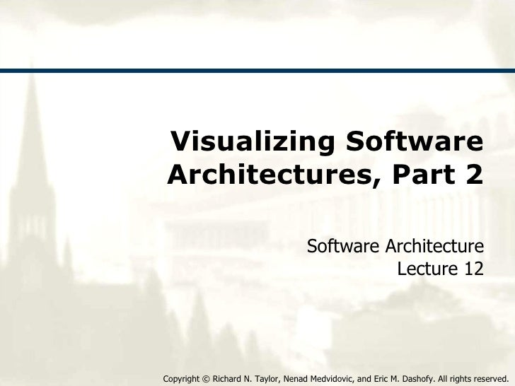 Visualizing Software Architectures, Part 2 Software Architecture Lecture 12