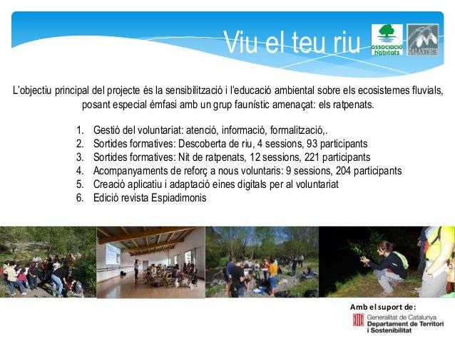 Viu el teu riu L'objectiu principal del projecte és la sensibilització i l'educació ambiental sobre els ecosistemes fluvia...