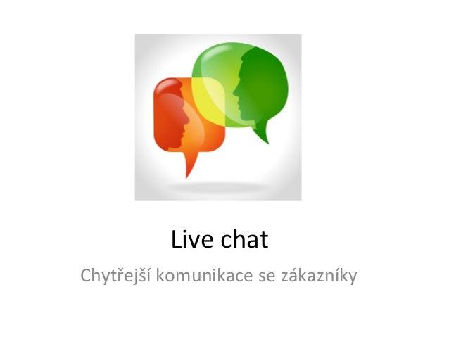 Live  chat   Chytřejší  komunikace  se  zákazníky