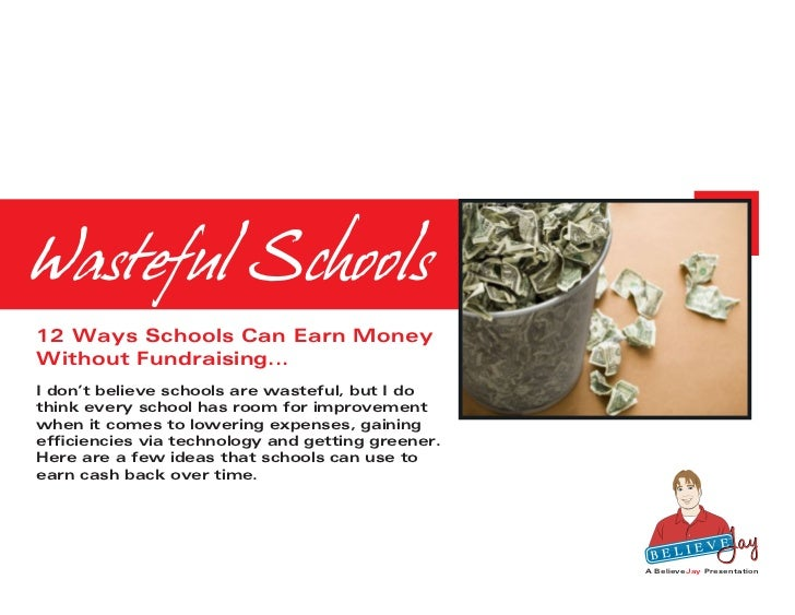 Wasteful Schools12 Ways Schools Can Earn MoneyWithout Fundraising...I don't believe schools are wasteful, but I dothink ev...
