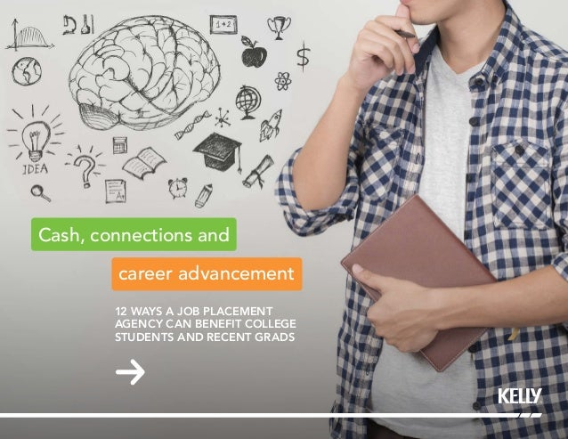 career advancement Cash, connections and 12 WAYS A JOB PLACEMENT AGENCY CAN BENEFIT COLLEGE STUDENTS AND RECENT GRADS