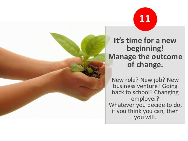 12 Change is constant but your future is bright! Why? You now know how to cope with change.