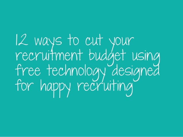 12 ways to cut your recruitment budget using free technology designed for happy recruiting
