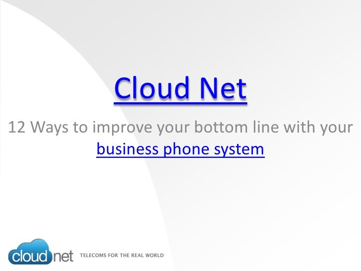 Cloud Net 12 Ways to improve your bottom line with your             business phone system