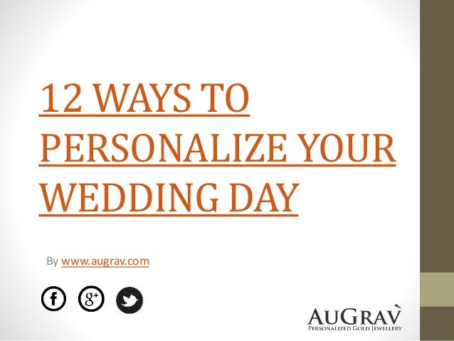 12 WAYS TO PERSONALIZE YOUR WEDDING DAY By www.augrav.com