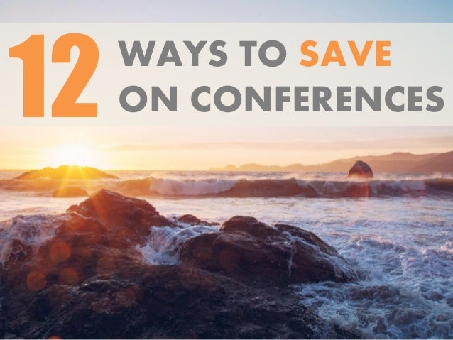 WAYS TO SAVE ON CONFERENCES12