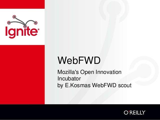 WebFWDMozillas Open InnovationIncubatorby E.Kosmas WebFWD scout