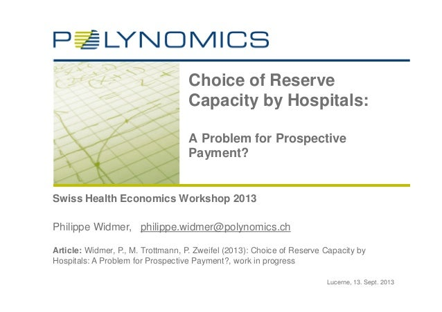 Lucerne, 13. Sept. 2013 Swiss Health Economics Workshop 2013 Choice of Reserve Capacity by Hospitals: A Problem for Prospe...