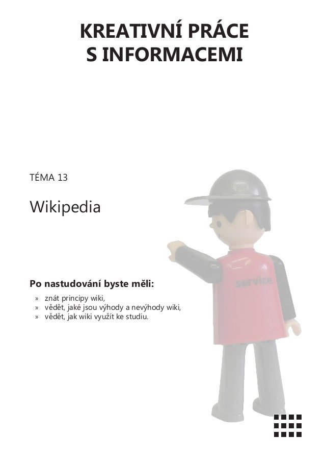 KREATIVNÍ PRÁCES INFORMACEMITÉMA 13WikipediaPo nastudování byste měli:»» znát principy wiki,»» vědět, jaké jsou výhody a n...