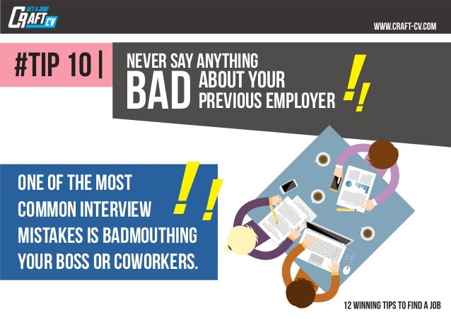 Never say anything badabout your previous employer !! one of the most common interview mistakes is badmouthing your boss o...