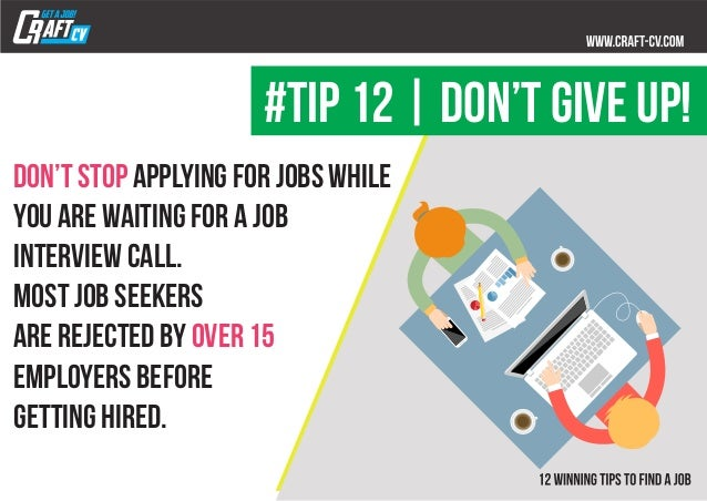 Don't stop applying for jobs while you are waiting for a job interview call. Most job seekers are rejected by over 15 empl...