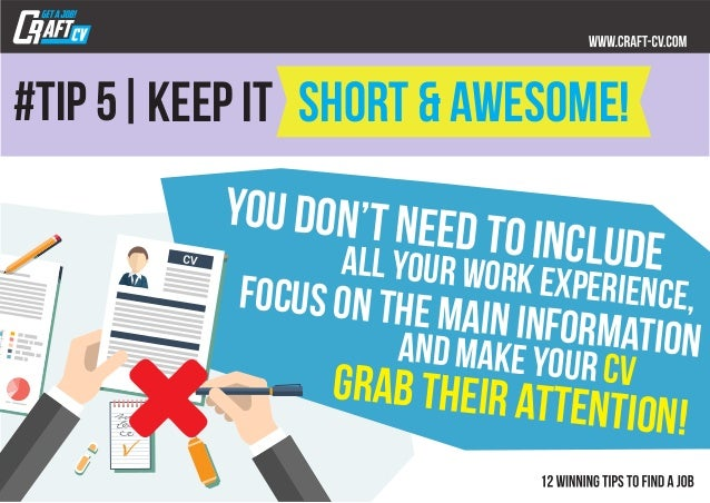 #tip 5  You don't need to includework experience, all your keep it short & awesome! focus on the main informationand make ...