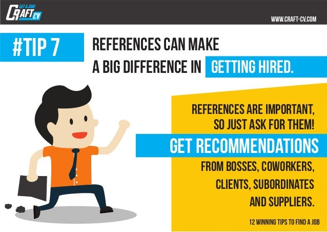 References can make a big difference in getting hired. #tip 7 References are important, so just ask for them! from bosses,...