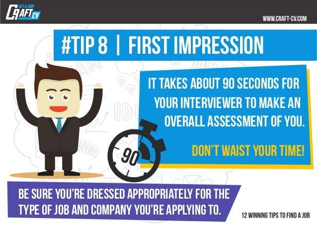 It takes about 90 seconds for your interviewer to make an overall assessment of you. #TIP 8   FIRST IMPRESSION 90 don't wa...