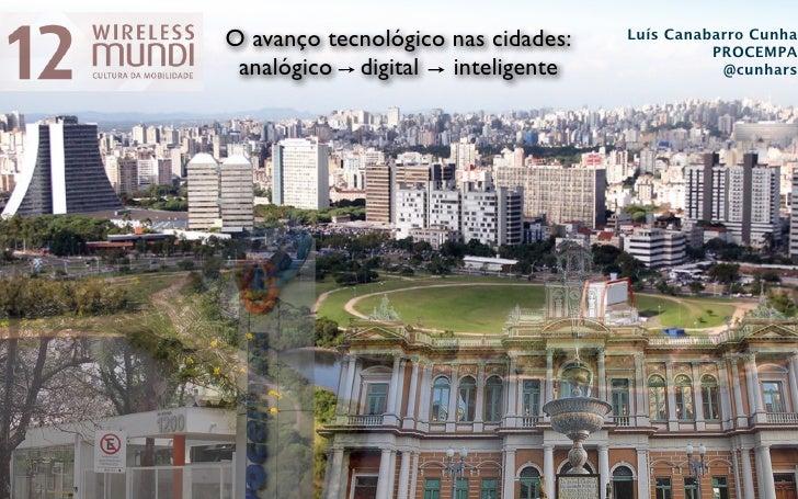 O avanço tecnológico nas cidades:   Luís Canabarro Cunha                                              PROCEMPA analógico d...