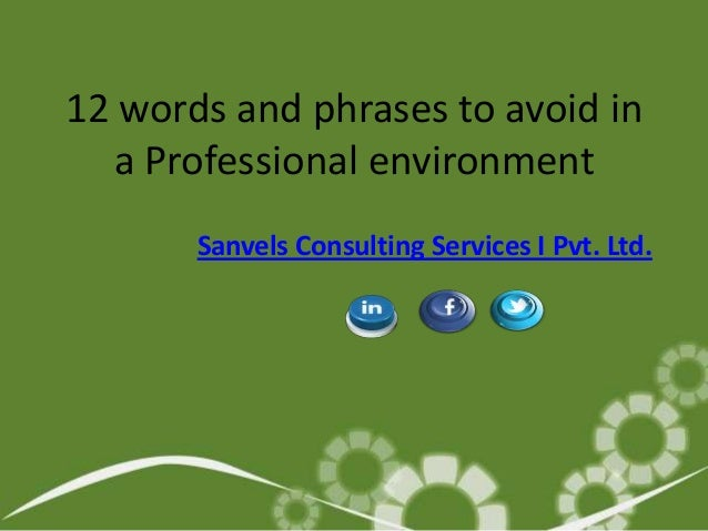 12 words and phrases to avoid in a Professional environment Sanvels Consulting Services I Pvt. Ltd.
