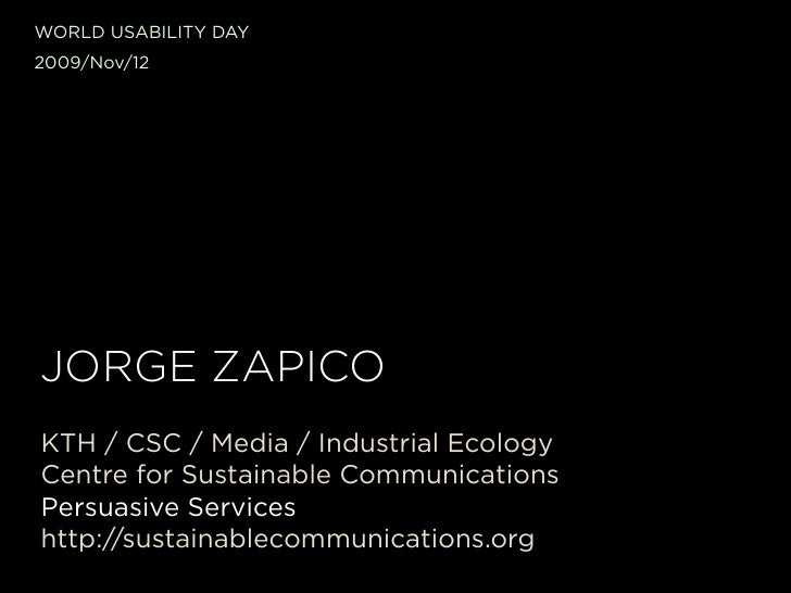 WORLD USABILITY DAY 2009/Nov/12     JORGE ZAPICO KTH / CSC / Media / Industrial Ecology Centre for Sustainable Communicati...