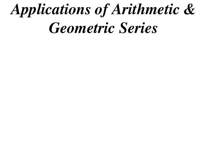 Applications of Arithmetic &      Geometric Series