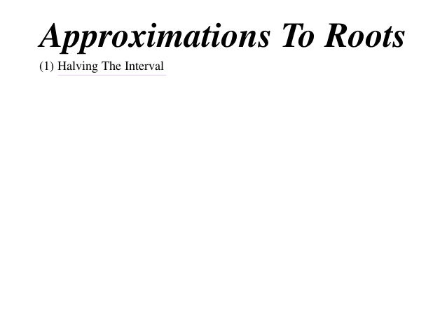 Approximations To Roots(1) Halving The Interval