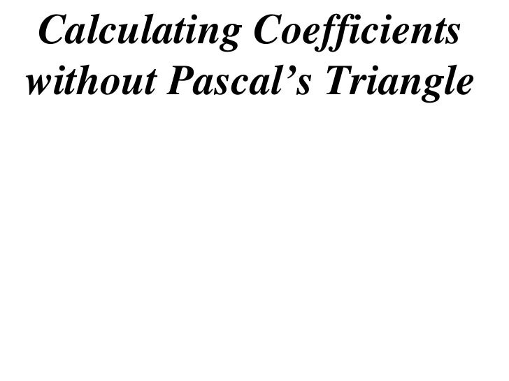 Calculating Coefficientswithout Pascal's Triangle