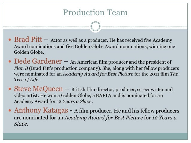 Production Team  Brad Pitt – Actor as well as a producer. He has received five Academy Award nominations and five Golden ...