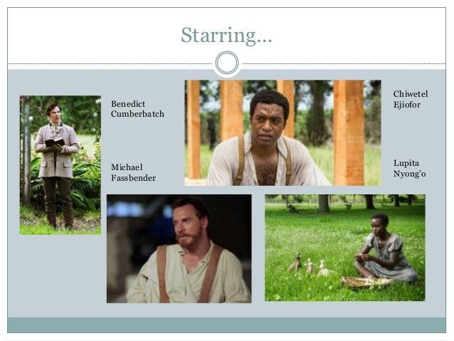 Starring… Benedict Cumberbatch Chiwetel Ejiofor Michael Fassbender Lupita Nyong'o