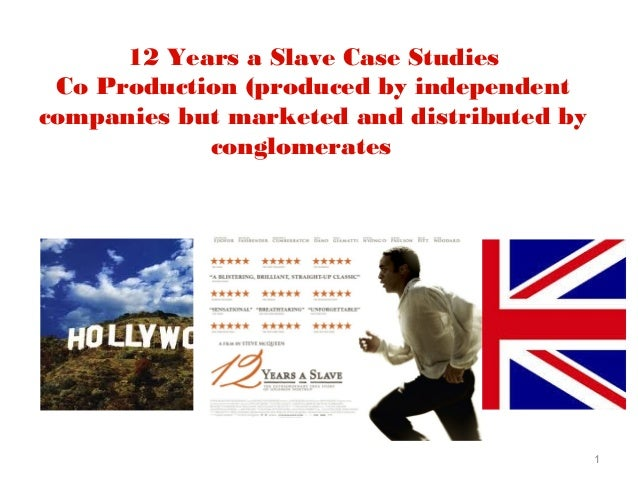 1 12 Years a Slave Case Studies Co Production (produced by independent companies but marketed and distributed by conglomer...