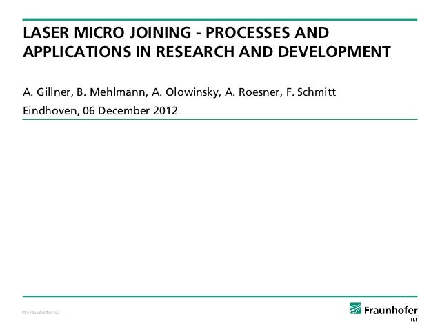 LASER MICRO JOINING - PROCESSES ANDAPPLICATIONS IN RESEARCH AND DEVELOPMENTA. Gillner, B. Mehlmann, A. Olowinsky, A. Roesn...