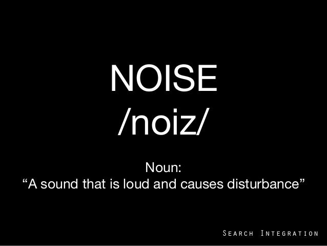 "NOISE /noiz/Noun:""A sound that is loud and causes disturbance""2013-­‐04-­‐19	   1	  2013-­‐04-­‐19	   1"