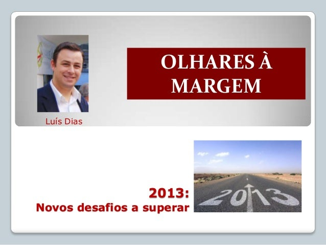 OLHARES À                    MARGEM Luís Dias                 2013:Novos desafios a superar