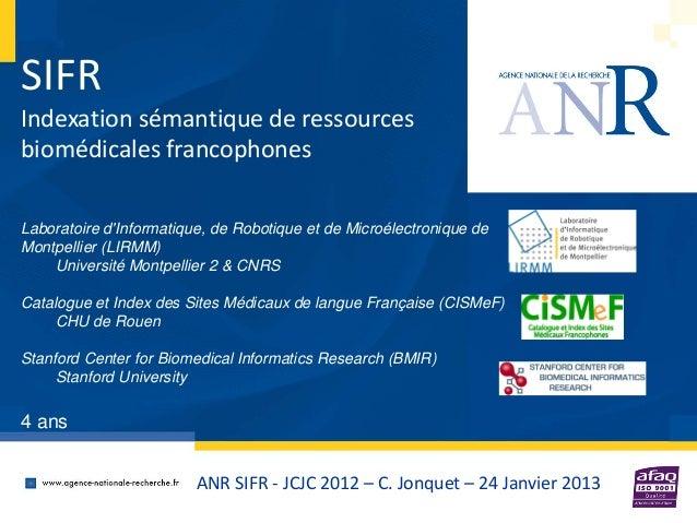 ANR SIFR - JCJC 2012 – C. Jonquet – 24 Janvier 2013 SIFR Indexation sémantique de ressources biomédicales francophones Lab...