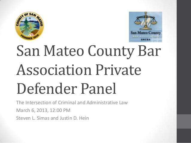 San Mateo County BarAssociation PrivateDefender PanelThe Intersection of Criminal and Administrative LawMarch 6, 2013, 12:...
