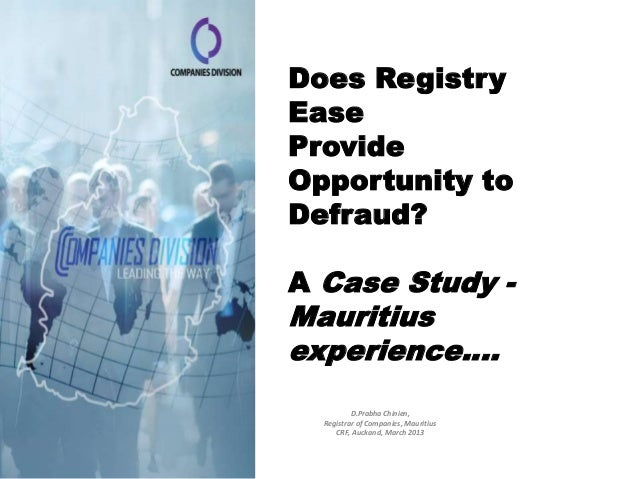 Does RegistryEaseProvideOpportunity toDefraud?A Case Study -Mauritiusexperience….          D.Prabha Chinien,  Registrar of...
