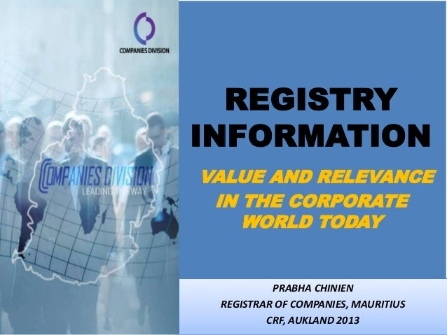 REGISTRYINFORMATIONVALUE AND RELEVANCE IN THE CORPORATE    WORLD TODAY          PRABHA CHINIEN REGISTRAR OF COMPANIES, MAU...