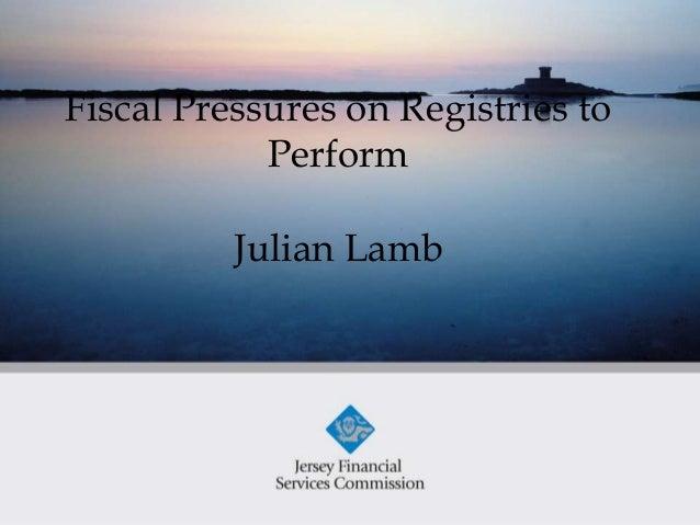 Fiscal Pressures on Registries to            Perform          Julian Lamb