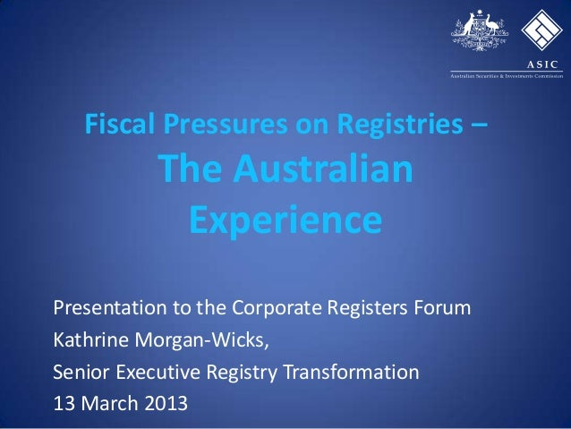 Fiscal Pressures on Registries –           The Australian            ExperiencePresentation to the Corporate Registers For...