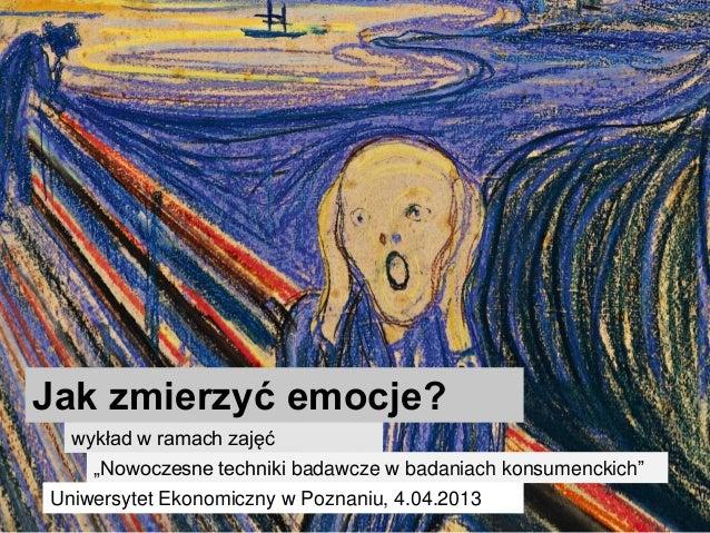 """Jak zmierzyć emocje?  wykład w ramach zajęć    """"Nowoczesne techniki badawcze w badaniach konsumenckich""""Uniwersytet Ekonomi..."""